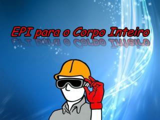 EPI para Proteção do Corpo Inteiro.ppt