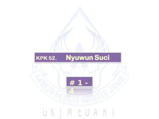 KPK 052   Nyuwun Suci..ppt