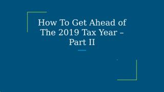 How To Get Ahead of The 2019 Tax Year – Part II.pptx