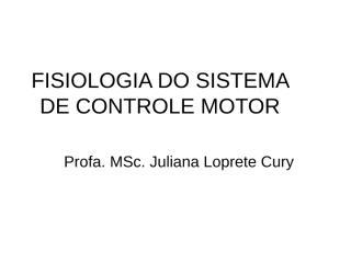 FISIOLOGIA DO SISTEMA DE CONTROLE MOTOR.ppt