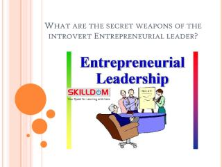 What are the secret weapons of the introvert Entrepreneurial leader.pdf