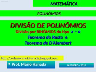polinomios ___ divisão de polinômios - por binomio do tipo (x-a) - teoremas do resto e de d'alembert - data221010.pps