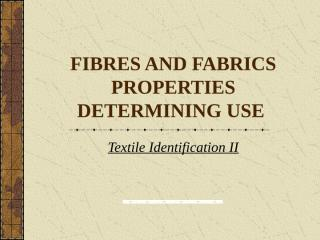 Fibres And Fabrics Properties Determining Use.ppt